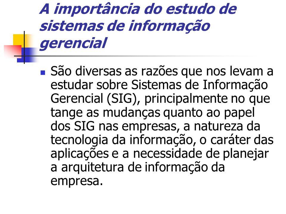 A importância do estudo de sistemas de informação gerencial São diversas as razões que nos levam a estudar sobre Sistemas de Informação Gerencial (SIG