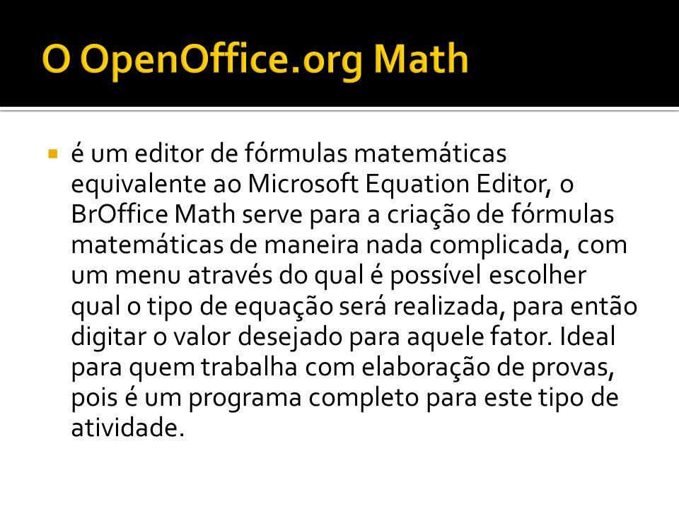 é um editor de fórmulas matemáticas equivalente ao Microsoft Equation Editor, o BrOffice Math serve para a criação de fórmulas matemáticas de maneira