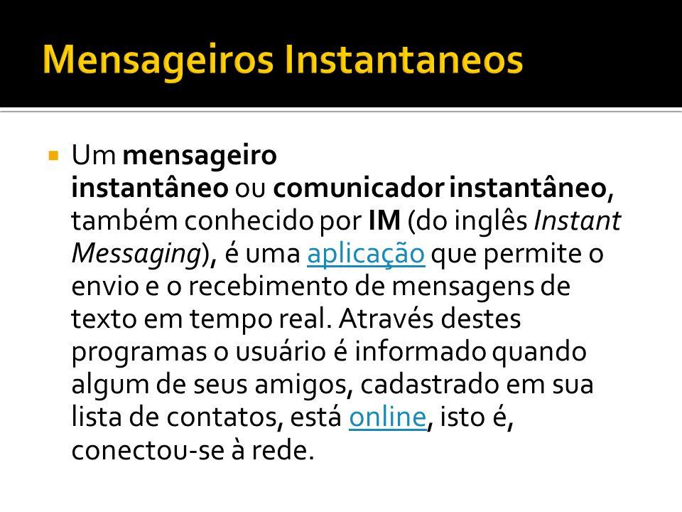 Um mensageiro instantâneo ou comunicador instantâneo, também conhecido por IM (do inglês Instant Messaging), é uma aplicação que permite o envio e o r