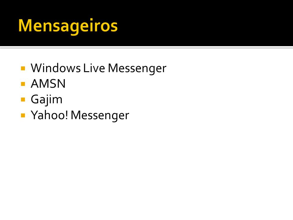 Windows Live Messenger AMSN Gajim Yahoo! Messenger