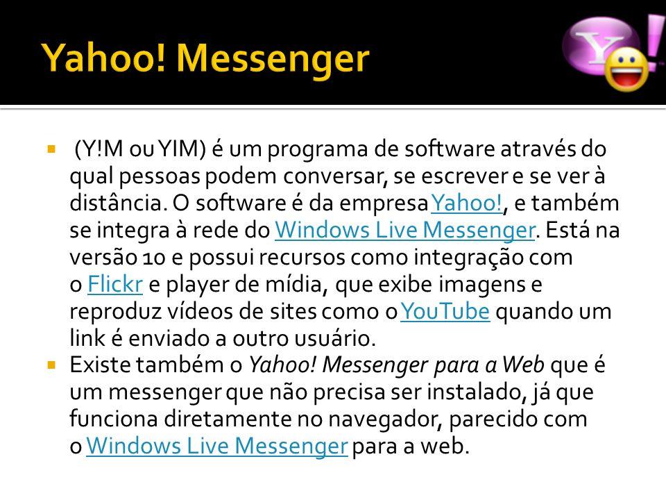 (Y!M ou YIM) é um programa de software através do qual pessoas podem conversar, se escrever e se ver à distância. O software é da empresa Yahoo!, e ta