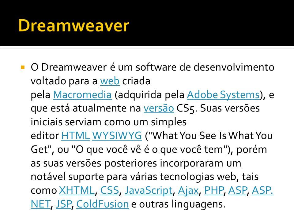O Dreamweaver é um software de desenvolvimento voltado para a web criada pela Macromedia (adquirida pela Adobe Systems), e que está atualmente na vers