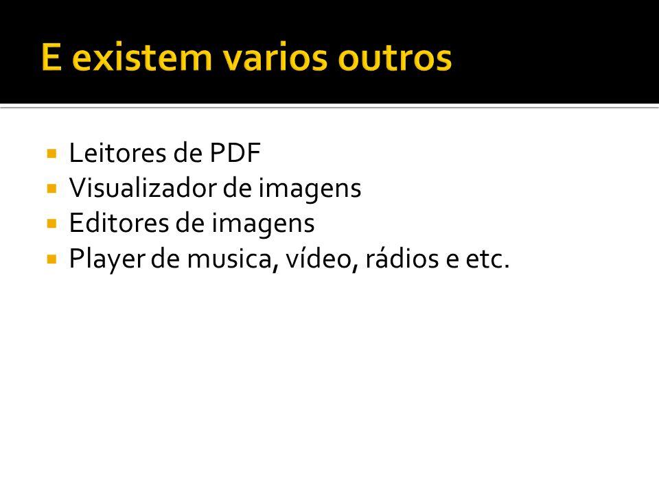 Leitores de PDF Visualizador de imagens Editores de imagens Player de musica, vídeo, rádios e etc.
