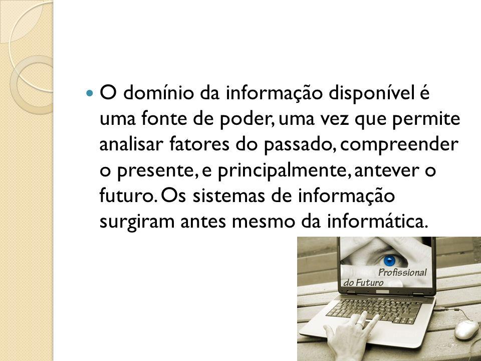 O domínio da informação disponível é uma fonte de poder, uma vez que permite analisar fatores do passado, compreender o presente, e principalmente, an