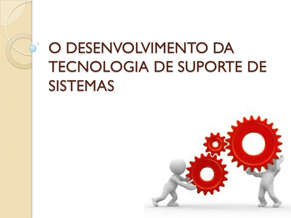 O DESENVOLVIMENTO DA TECNOLOGIA DE SUPORTE DE SISTEMAS