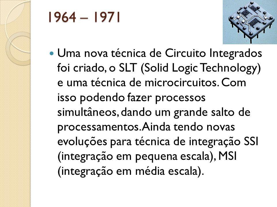 1964 – 1971 Uma nova técnica de Circuito Integrados foi criado, o SLT (Solid Logic Technology) e uma técnica de microcircuitos. Com isso podendo fazer