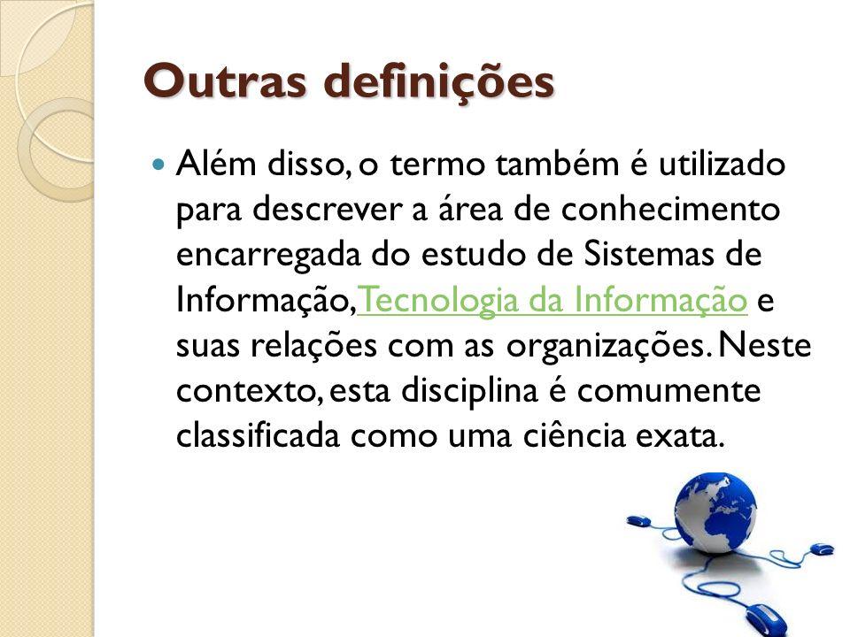 Outras definições Além disso, o termo também é utilizado para descrever a área de conhecimento encarregada do estudo de Sistemas de Informação, Tecnol