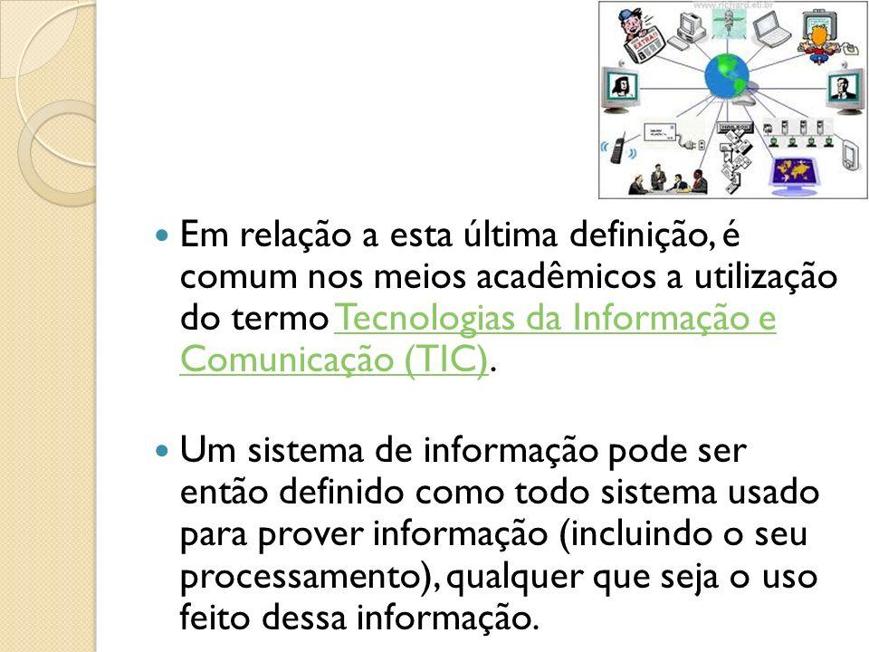 Em relação a esta última definição, é comum nos meios acadêmicos a utilização do termo Tecnologias da Informação e Comunicação (TIC).Tecnologias da In