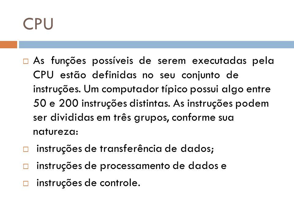 CPU As funções possíveis de serem executadas pela CPU estão definidas no seu conjunto de instruções. Um computador típico possui algo entre 50 e 200 i