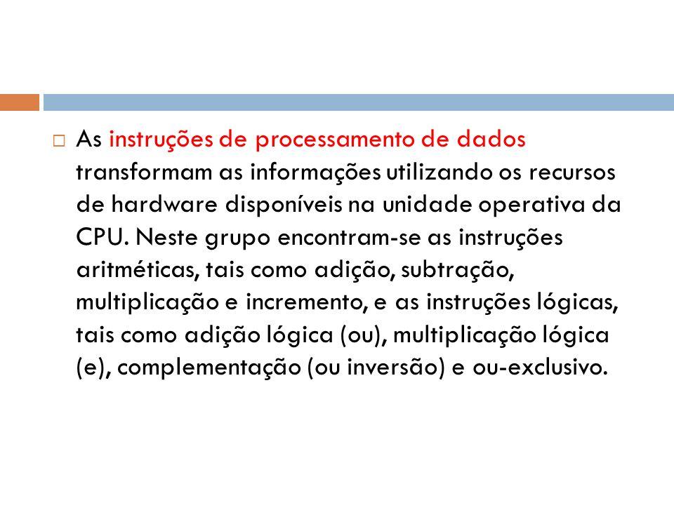 As instruções de processamento de dados transformam as informações utilizando os recursos de hardware disponíveis na unidade operativa da CPU. Neste g