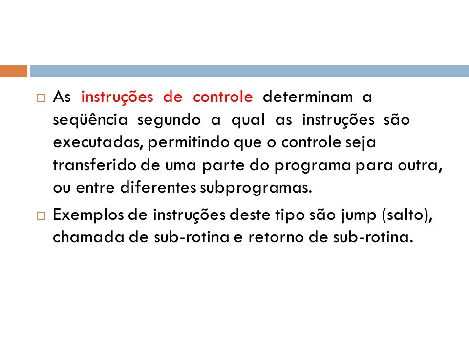 As instruções de controle determinam a seqüência segundo a qual as instruções são executadas, permitindo que o controle seja transferido de uma parte