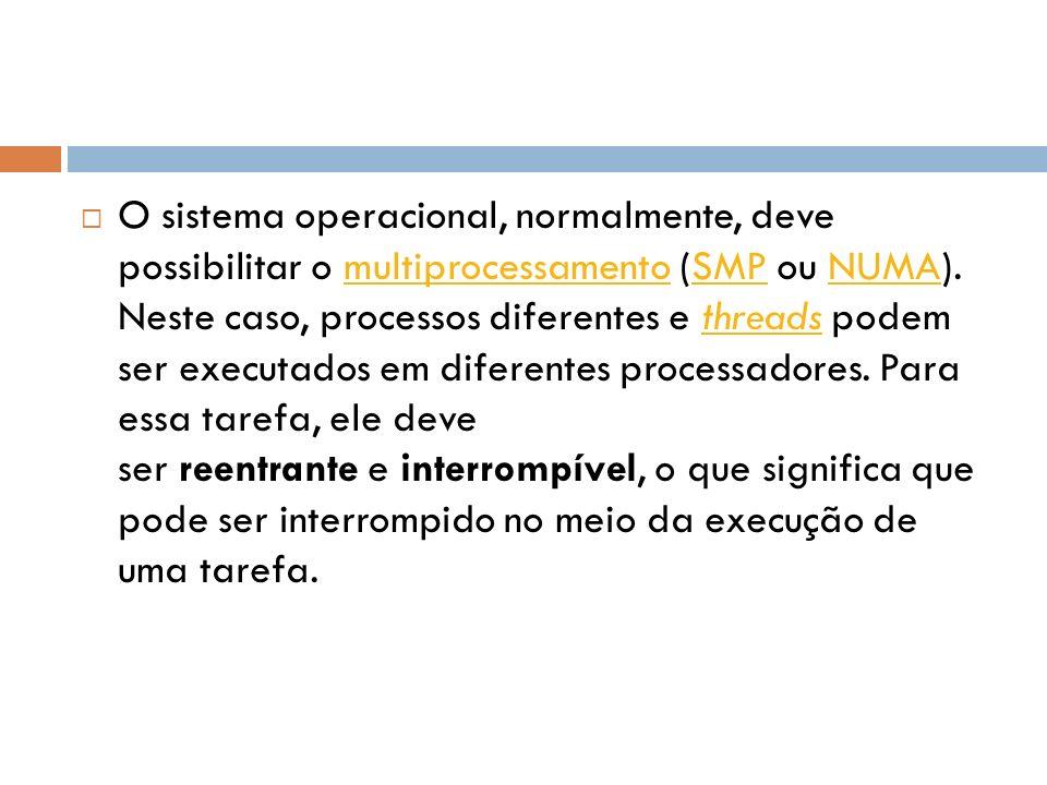 O sistema operacional, normalmente, deve possibilitar o multiprocessamento (SMP ou NUMA). Neste caso, processos diferentes e threads podem ser executa