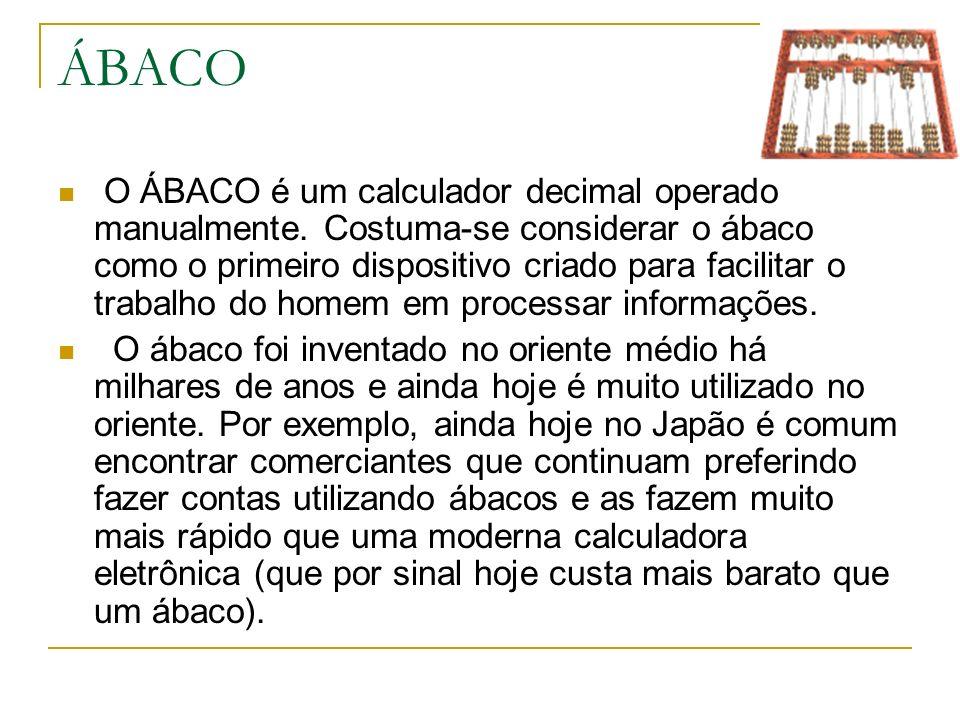ÁBACO O ÁBACO é um calculador decimal operado manualmente. Costuma-se considerar o ábaco como o primeiro dispositivo criado para facilitar o trabalho