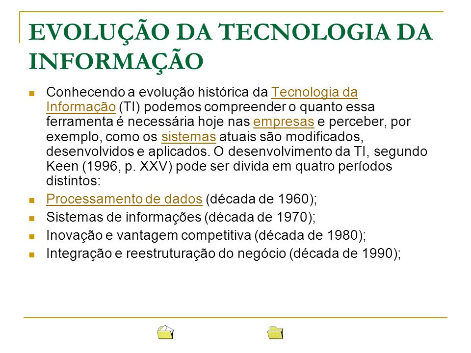 EVOLUÇÃO DA TECNOLOGIA DA INFORMAÇÃO Conhecendo a evolução histórica da Tecnologia da Informação (TI) podemos compreender o quanto essa ferramenta é n