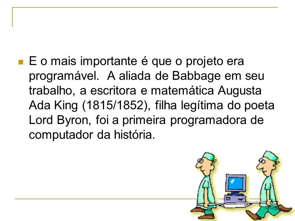 E o mais importante é que o projeto era programável. A aliada de Babbage em seu trabalho, a escritora e matemática Augusta Ada King (1815/1852), filha