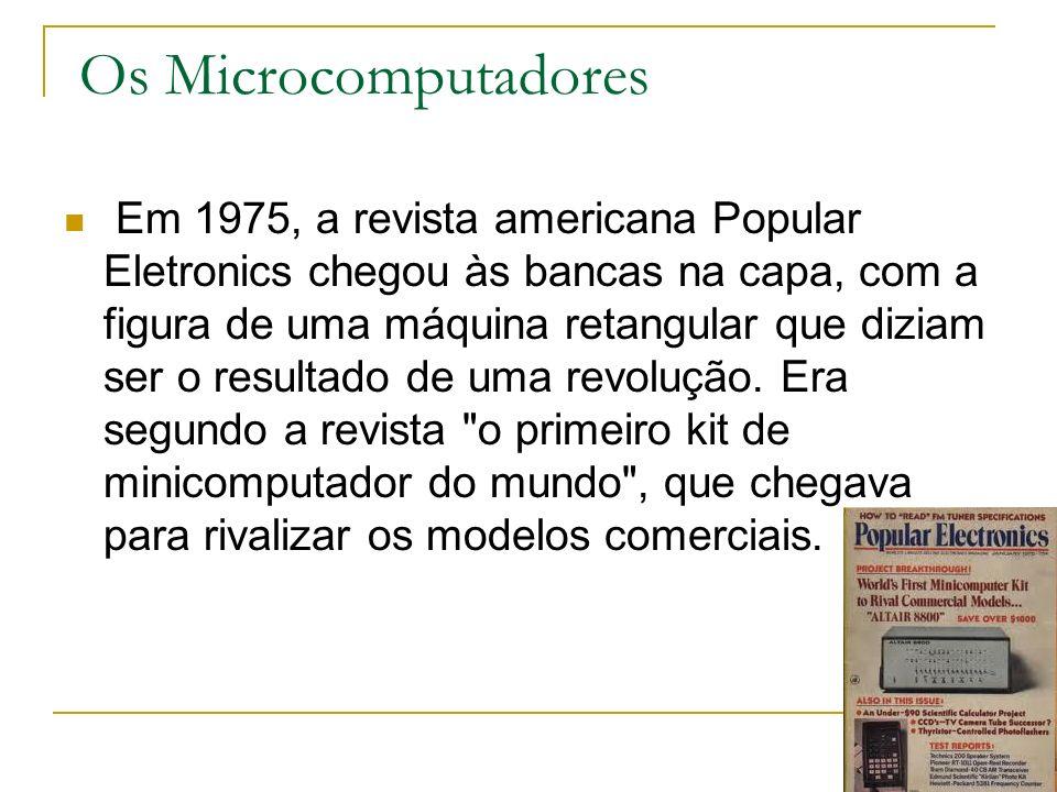 Os Microcomputadores Em 1975, a revista americana Popular Eletronics chegou às bancas na capa, com a figura de uma máquina retangular que diziam ser o