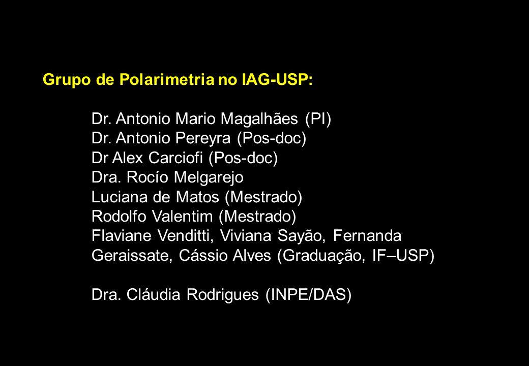 Grupo de Polarimetria no IAG-USP: Dr. Antonio Mario Magalhães (PI) Dr. Antonio Pereyra (Pos-doc) Dr Alex Carciofi (Pos-doc) Dra. Rocío Melgarejo Lucia
