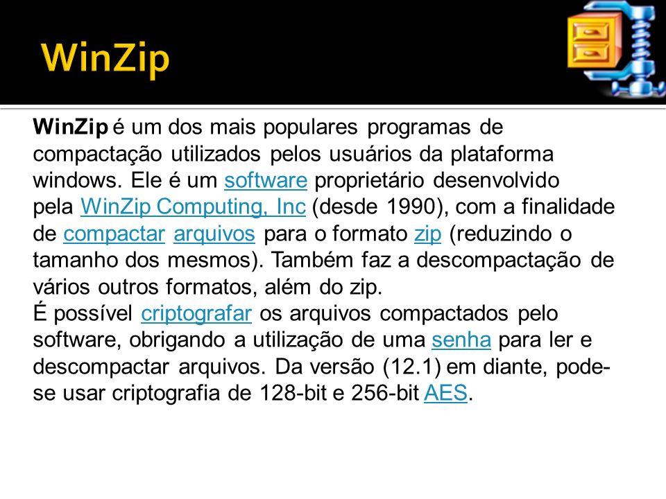 WinZip é um dos mais populares programas de compactação utilizados pelos usuários da plataforma windows. Ele é um software proprietário desenvolvido p