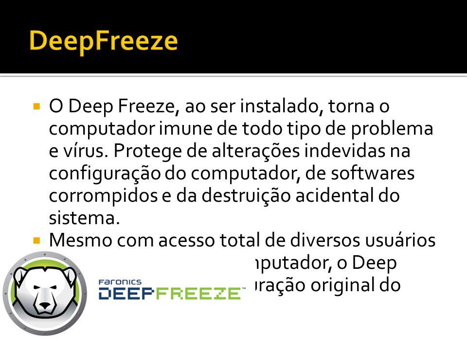 O Deep Freeze, ao ser instalado, torna o computador imune de todo tipo de problema e vírus. Protege de alterações indevidas na configuração do computa