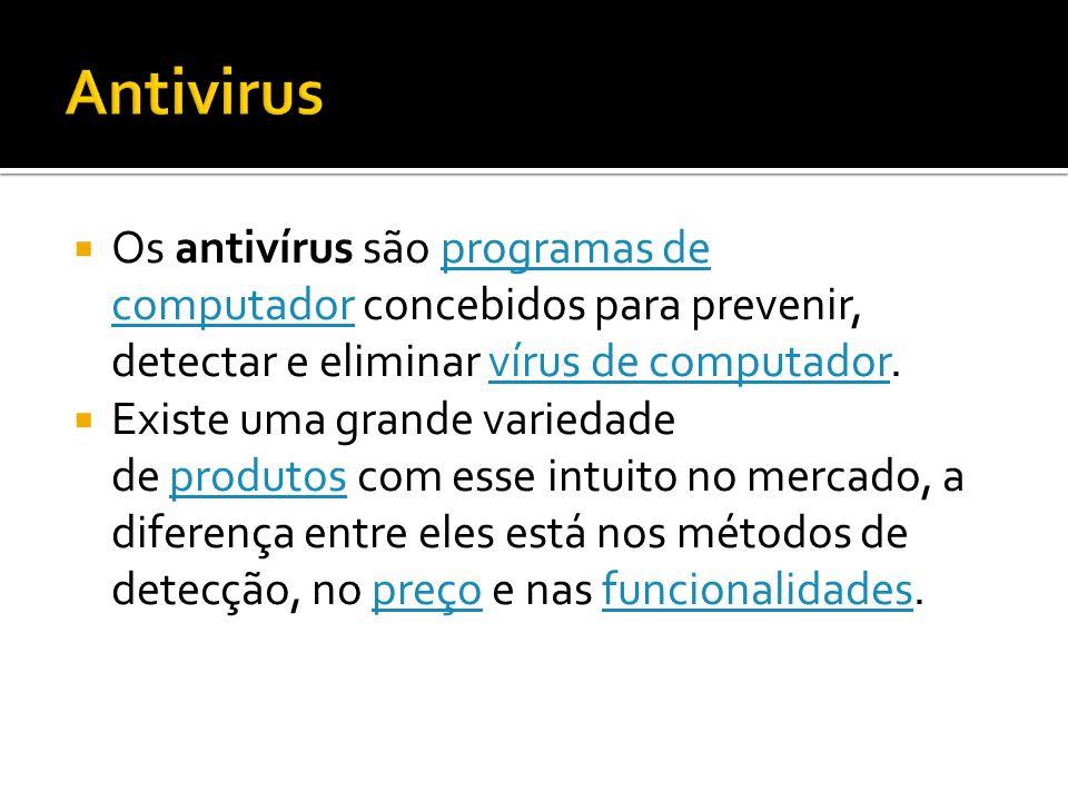 Os antivírus são programas de computador concebidos para prevenir, detectar e eliminar vírus de computador.programas de computadorvírus de computador