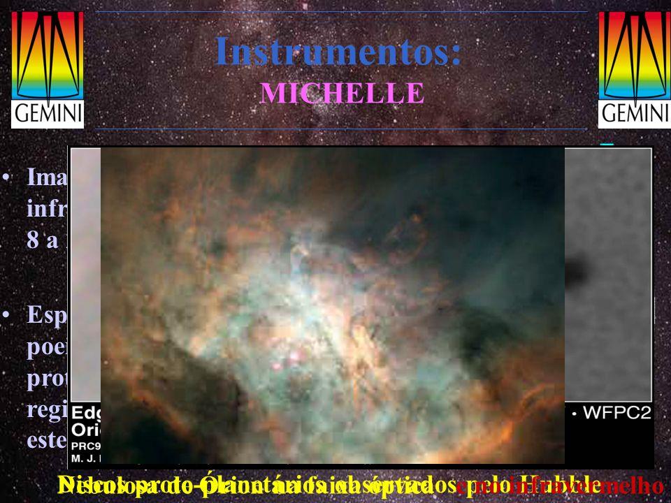 Instrumentos: MICHELLE Imageador e espectrógrafo infravermelho médio: 8 a 25 µm Especial para detectar poeira morna em discos proto-planetários e regi