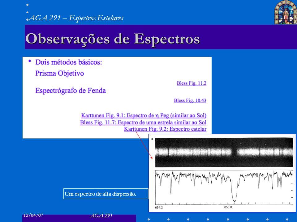 12/04/07 AGA 291 AGA 291 – Espectros Estelares 10 Observações de Espectros Um espectro de alta dispersão.