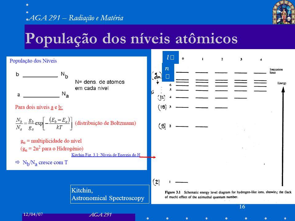 12/04/07 AGA 291 AGA 291 – Radiação e Matéria 16 População dos níveis atômicos l n Kitchin, Astronomical Spectroscopy