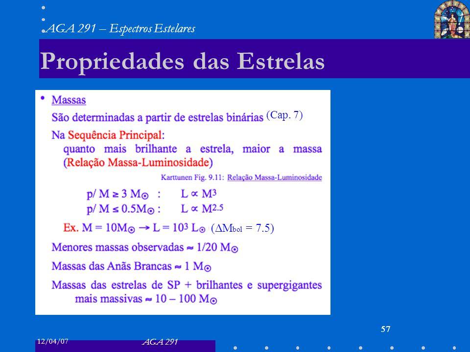 12/04/07 AGA 291 AGA 291 – Espectros Estelares 57 Propriedades das Estrelas 57 (Cap. 7) (ΔM bol = 7.5)