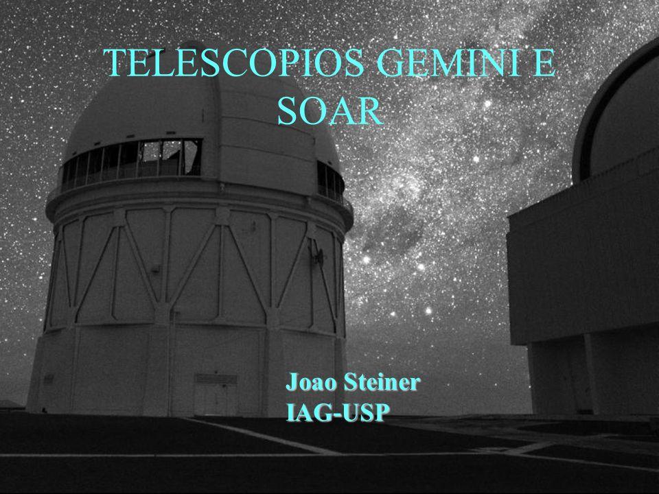TELESCOPIOS GEMINI E SOAR Joao Steiner IAG-USP