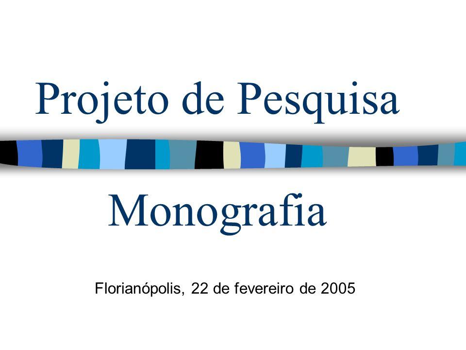 Projeto de Pesquisa Monografia Florianópolis, 22 de fevereiro de 2005