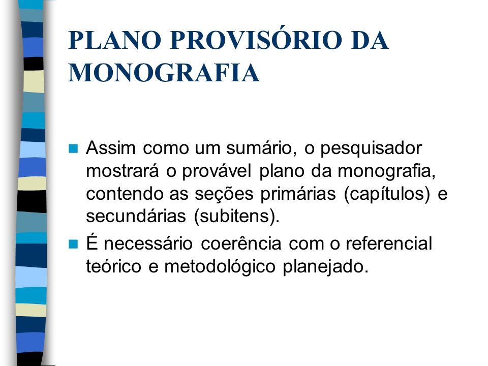 PLANO PROVISÓRIO DA MONOGRAFIA Assim como um sumário, o pesquisador mostrará o provável plano da monografia, contendo as seções primárias (capítulos)