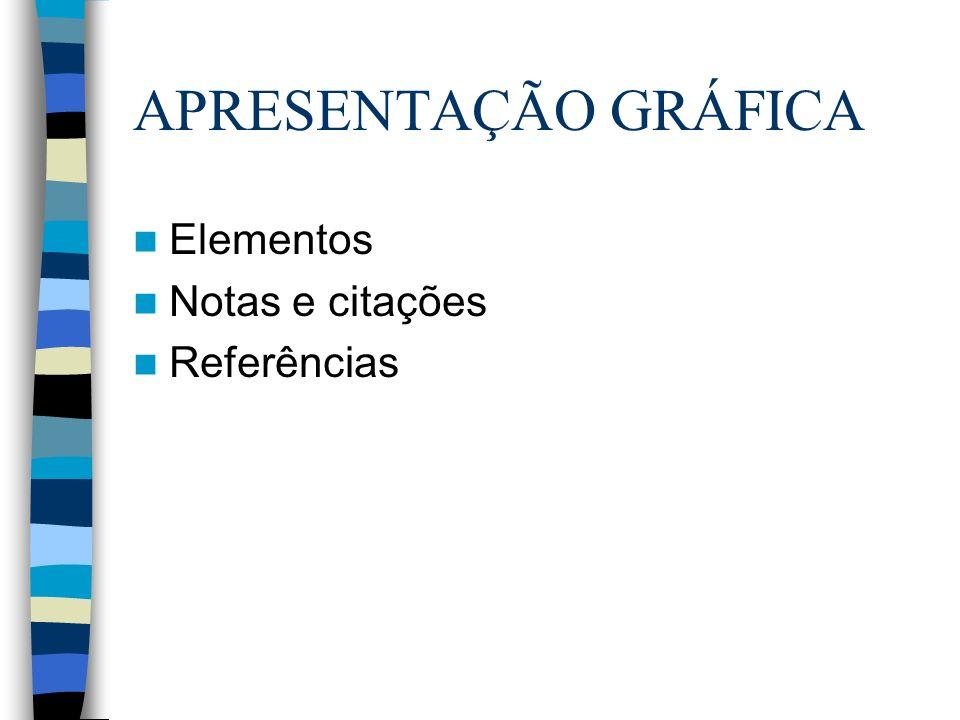 APRESENTAÇÃO GRÁFICA Elementos Notas e citações Referências