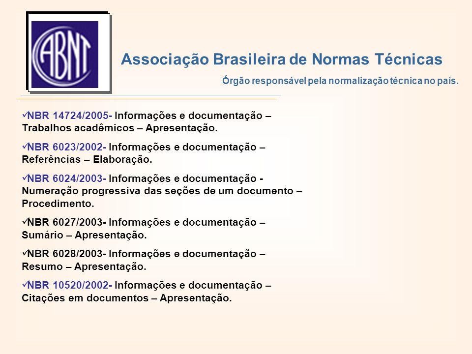 NBR 14724/2005- Informações e documentação – Trabalhos acadêmicos – Apresentação. NBR 6023/2002- Informações e documentação – Referências – Elaboração