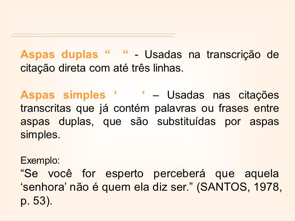 Aspas duplas - Usadas na transcrição de citação direta com até três linhas. Aspas simples – Usadas nas citações transcritas que já contém palavras ou