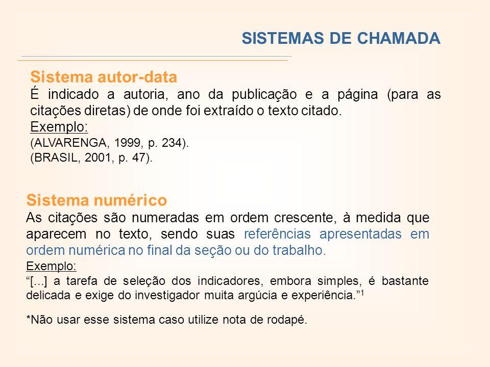 SISTEMAS DE CHAMADA Sistema autor-data É indicado a autoria, ano da publicação e a página (para as citações diretas) de onde foi extraído o texto citado.
