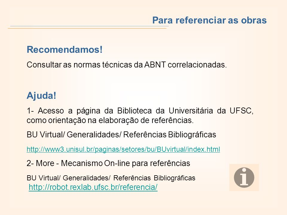 Para referenciar as obras Recomendamos! Consultar as normas técnicas da ABNT correlacionadas. Ajuda! 1- Acesso a página da Biblioteca da Universitária