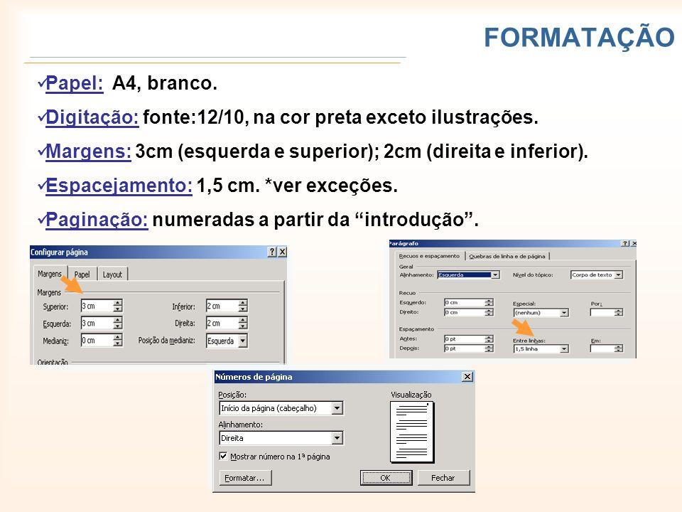 FORMATAÇÃO Papel: A4, branco. Digitação: fonte:12/10, na cor preta exceto ilustrações. Margens: 3cm (esquerda e superior); 2cm (direita e inferior). E