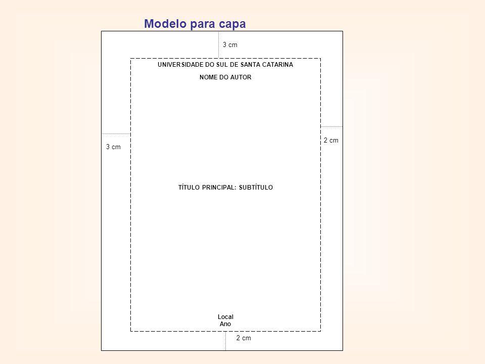 UNIVERSIDADE DO SUL DE SANTA CATARINA NOME DO AUTOR TÍTULO PRINCIPAL: SUBTÍTULO Local Ano 3 cm 2 cm 3 cm 2 cm Modelo para capa