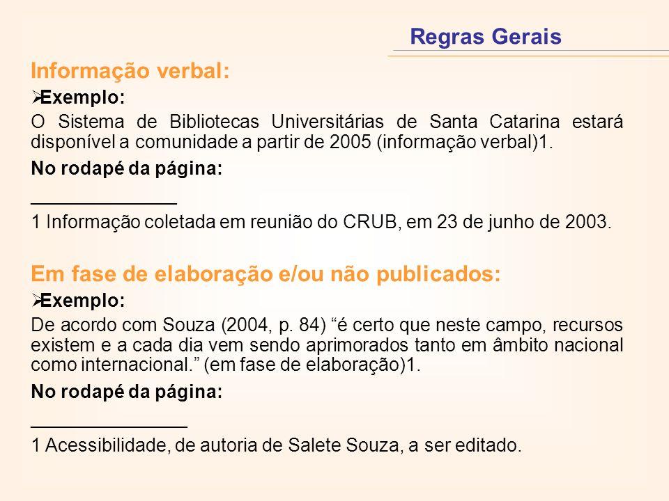 Informação verbal: Exemplo: O Sistema de Bibliotecas Universitárias de Santa Catarina estará disponível a comunidade a partir de 2005 (informação verbal)1.
