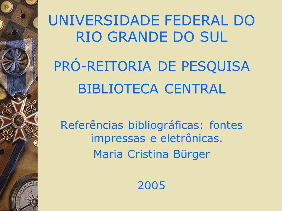 UNIVERSIDADE FEDERAL DO RIO GRANDE DO SUL PRÓ-REITORIA DE PESQUISA BIBLIOTECA CENTRAL Referências bibliográficas: fontes impressas e eletrônicas.