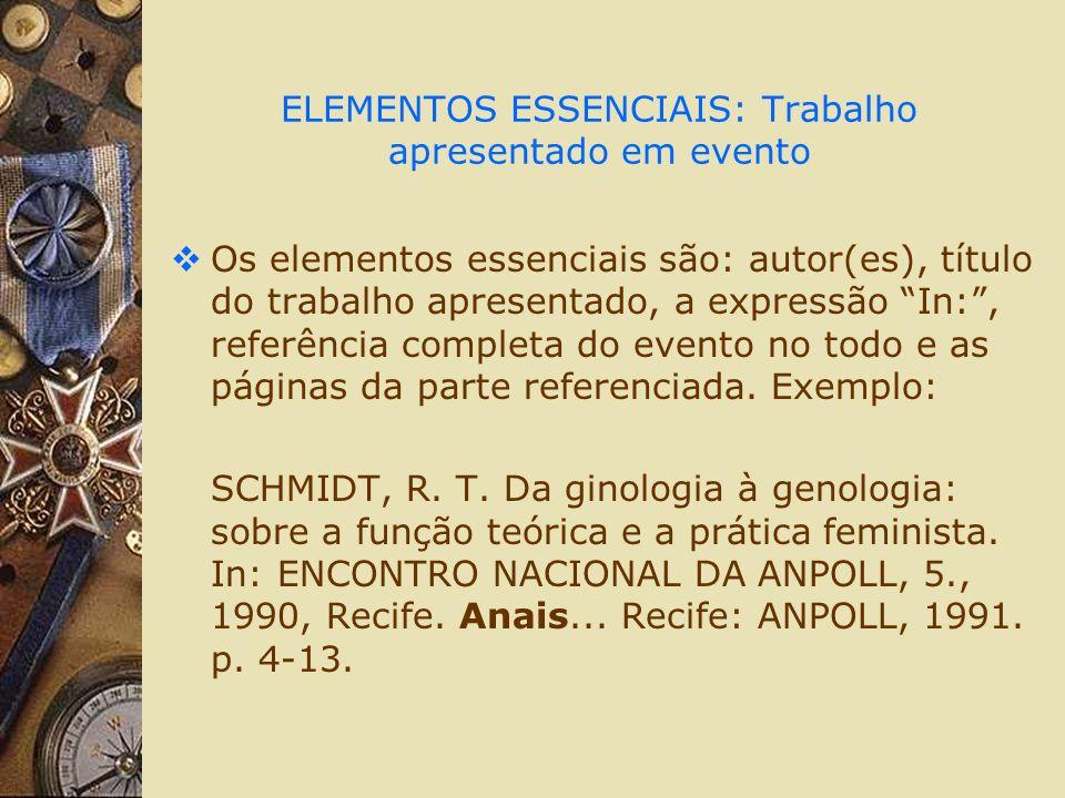 ELEMENTOS ESSENCIAIS: Trabalho apresentado em evento Os elementos essenciais são: autor(es), título do trabalho apresentado, a expressão In:, referência completa do evento no todo e as páginas da parte referenciada.
