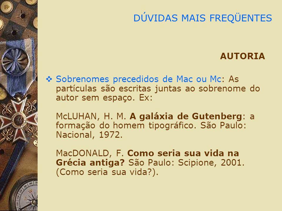 DÚVIDAS MAIS FREQÜENTES AUTORIA Sobrenomes precedidos de Mac ou Mc: As partículas são escritas juntas ao sobrenome do autor sem espaço.