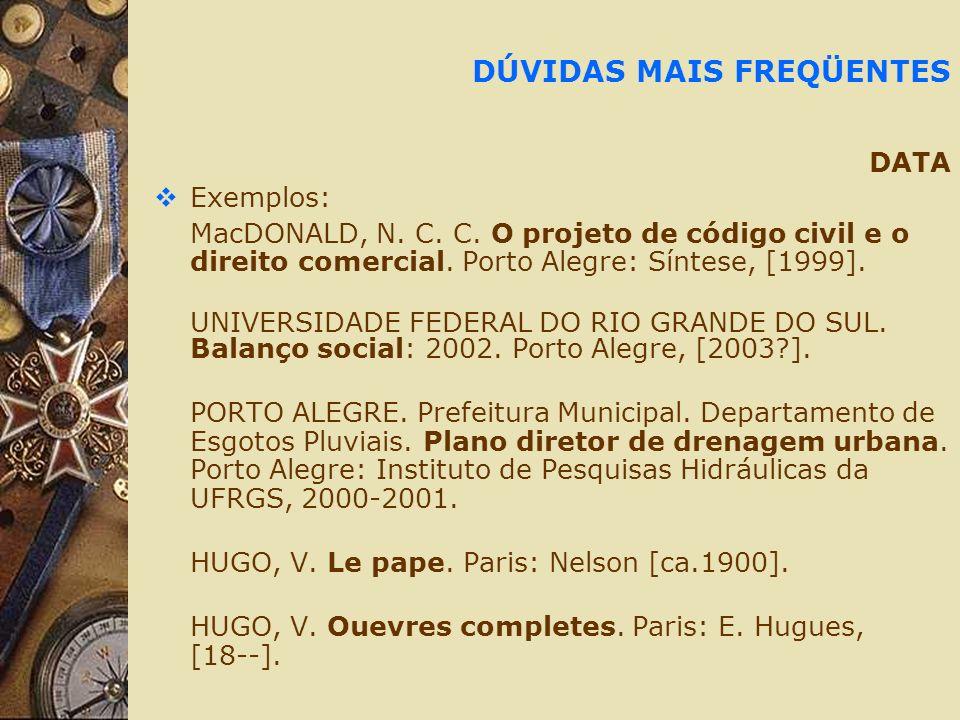 DÚVIDAS MAIS FREQÜENTES DATA Exemplos: MacDONALD, N.