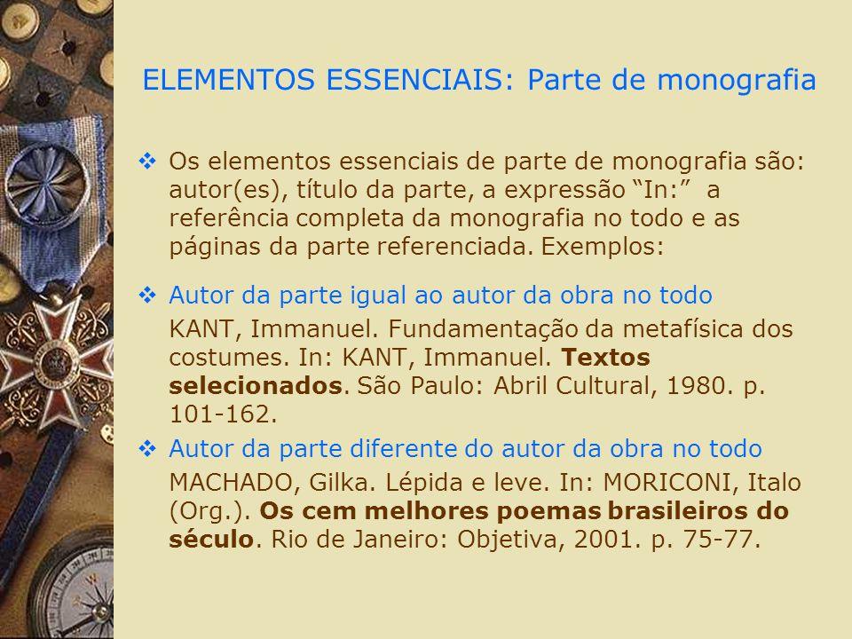 ELEMENTOS ESSENCIAIS: Parte de monografia Os elementos essenciais de parte de monografia são: autor(es), título da parte, a expressão In: a referência completa da monografia no todo e as páginas da parte referenciada.