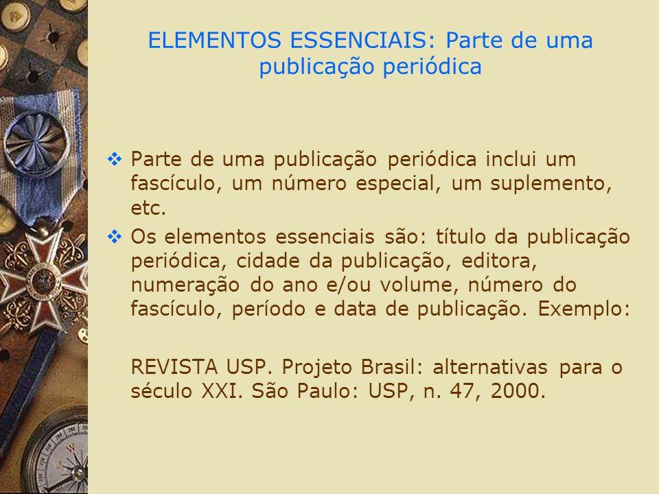 ELEMENTOS ESSENCIAIS: Parte de uma publicação periódica Parte de uma publicação periódica inclui um fascículo, um número especial, um suplemento, etc.