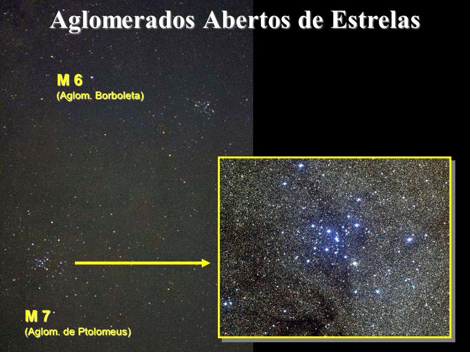 Aglomerados Abertos de Estrelas M 7 (Aglom. de Ptolomeus) M 6 (Aglom. Borboleta)