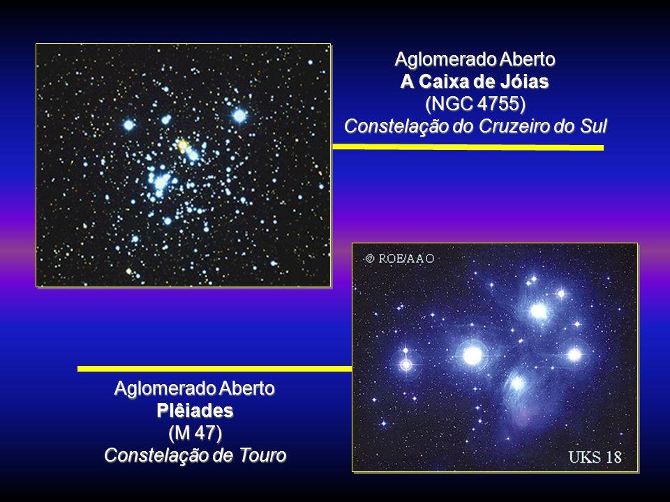 Aglomerado Aberto A Caixa de Jóias (NGC 4755) Constelação do Cruzeiro do Sul Aglomerado Aberto Plêiades (M 47) Constelação de Touro