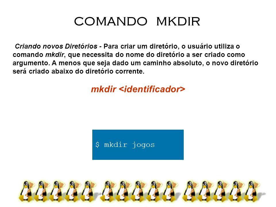 Criando novos Diretórios - Para criar um diretório, o usuário utiliza o comando mkdir, que necessita do nome do diretório a ser criado como argumento.
