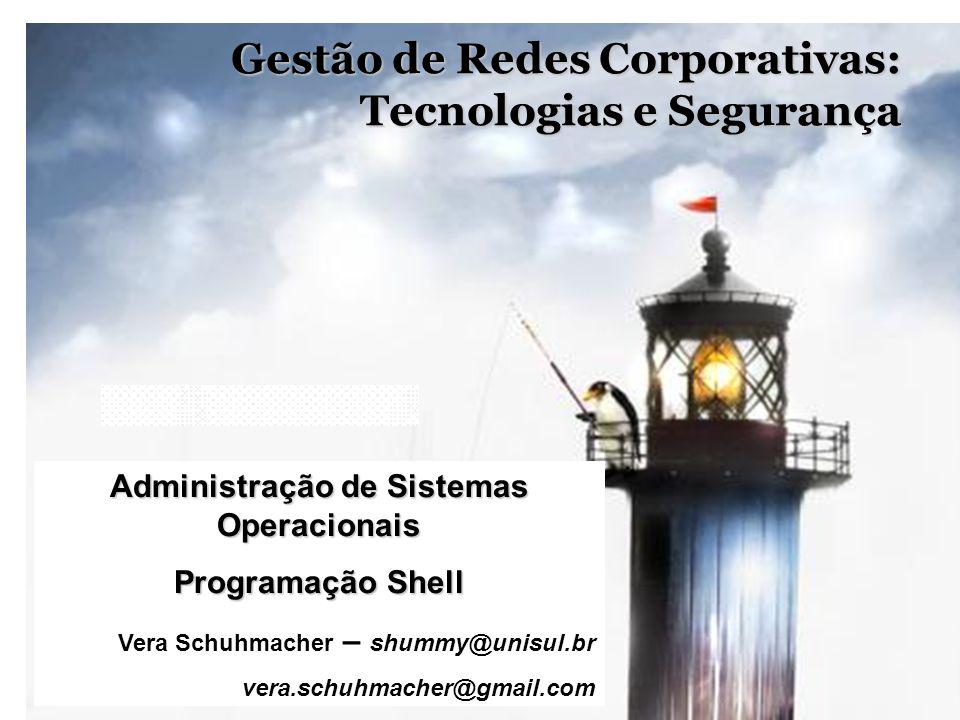 1 Gestão de Redes Corporativas: Tecnologias e Segurança Administração de Sistemas Operacionais Programação Shell Vera Schuhmacher – shummy@unisul.br v