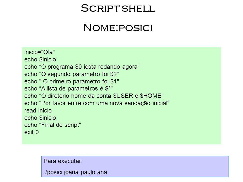 20 Script shell Nome:posici inicio=Ola
